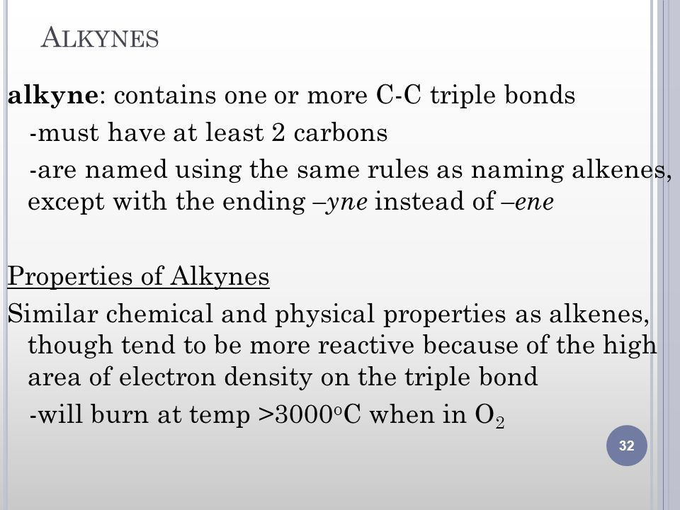 Alkynes alkyne: contains one or more C-C triple bonds