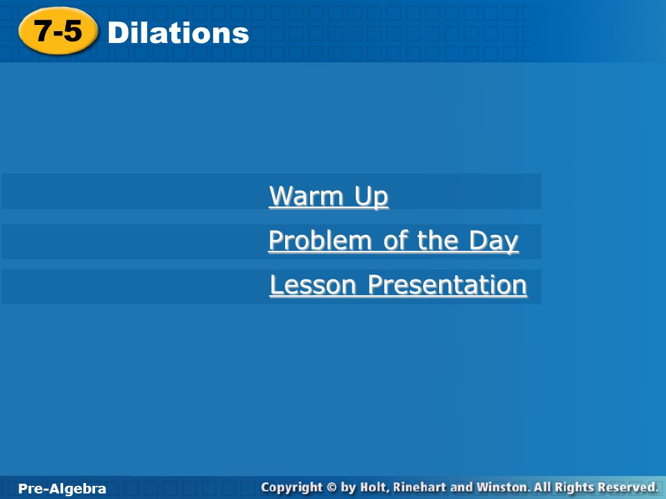 7-5 Dilations Warm Up Problem of the Day Lesson Presentation