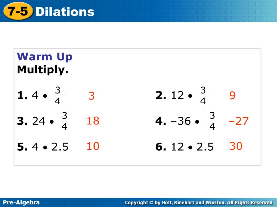 7-5 Dilations Warm Up Multiply    4. –36 