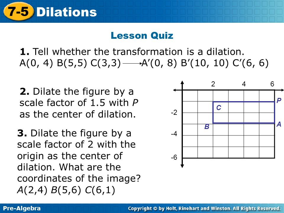 1. Tell whether the transformation is a dilation.