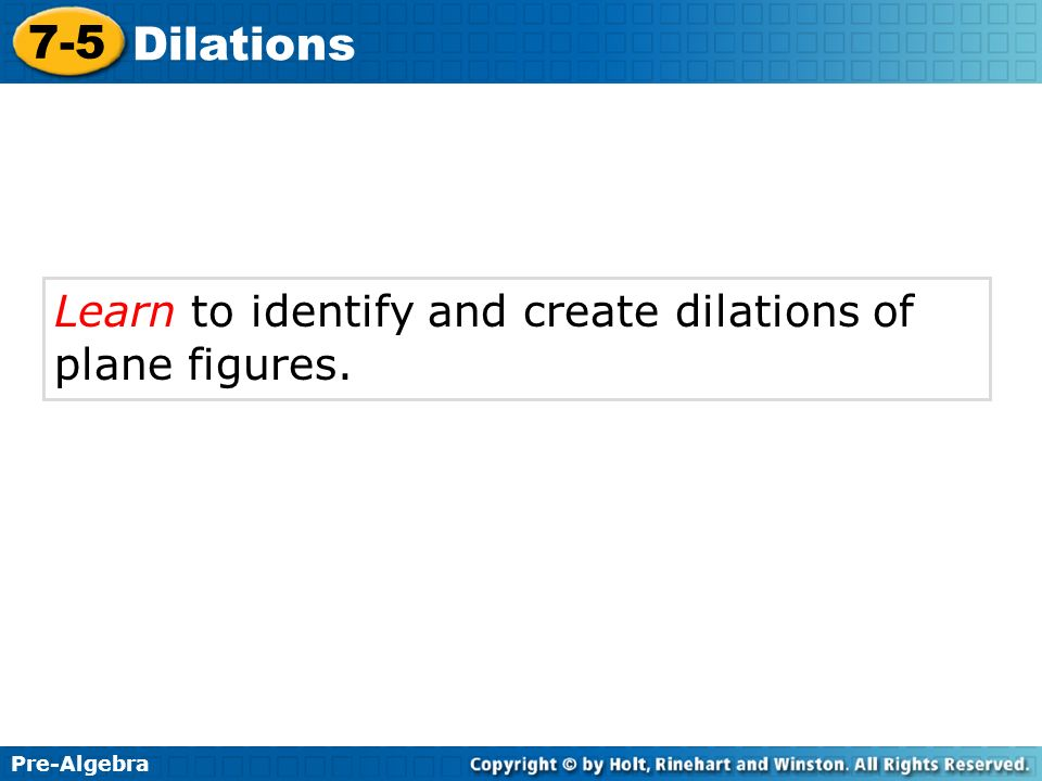 Learn to identify and create dilations of plane figures.