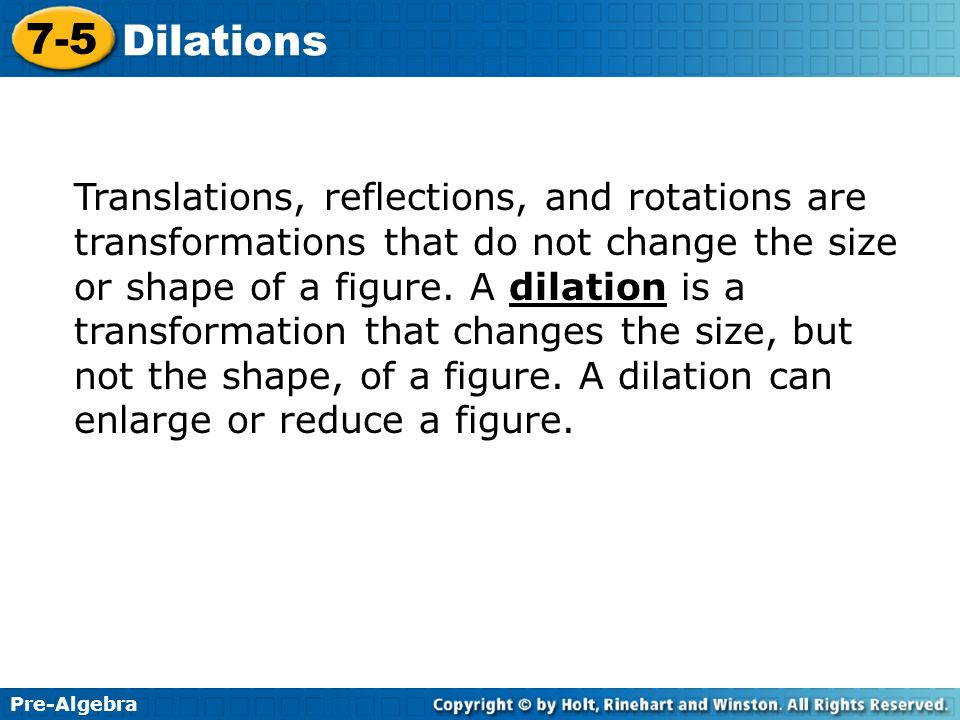 Translations, reflections, and rotations are transformations that do not change the size or shape of a figure.