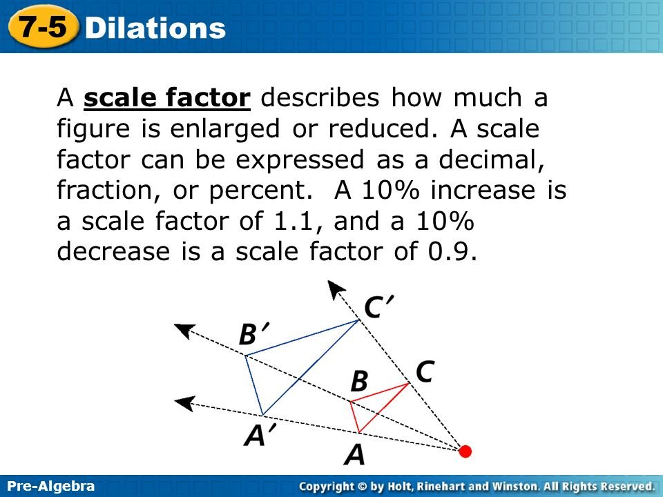 A scale factor describes how much a figure is enlarged or reduced