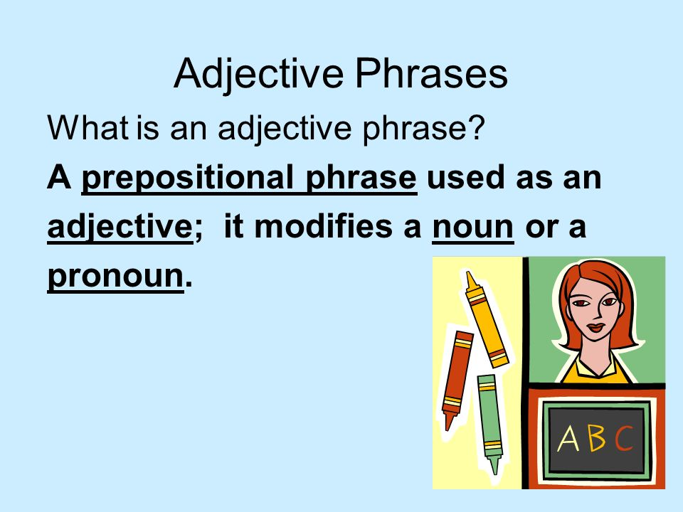 Adjective Phrases What is an adjective phrase