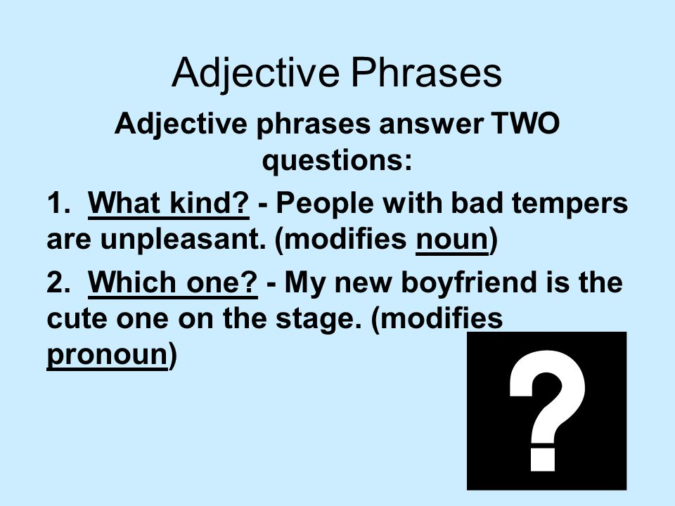 Adjective phrases answer TWO questions: