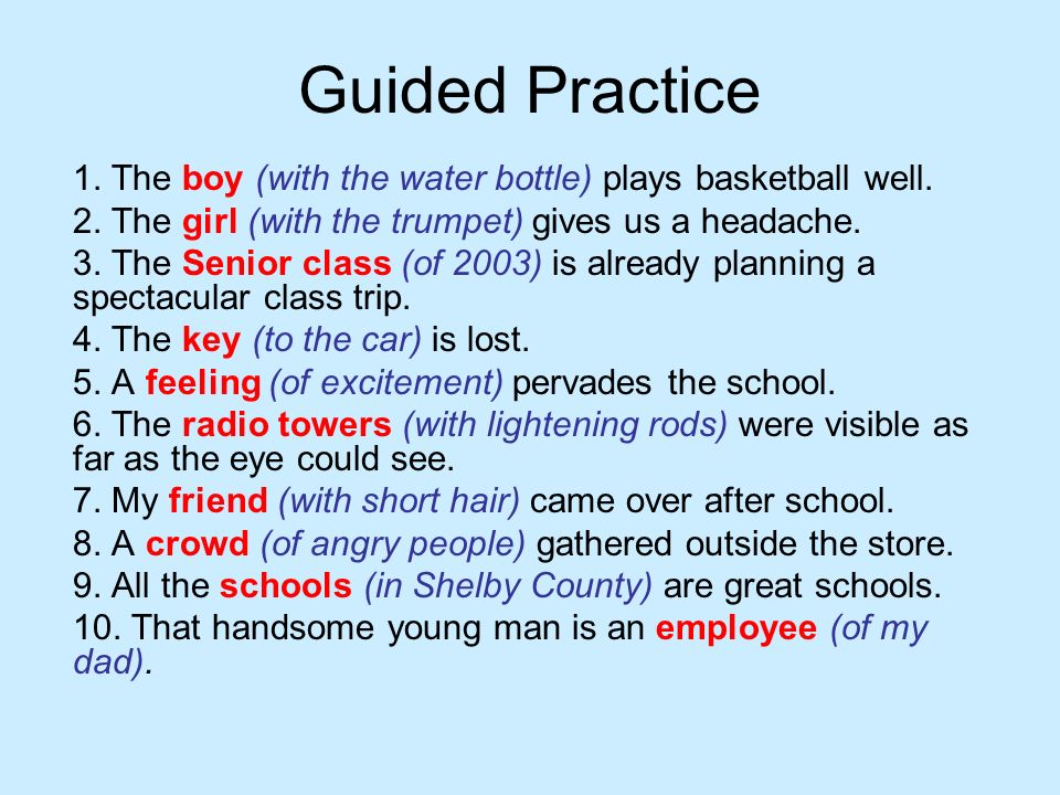 Guided Practice 1. The boy (with the water bottle) plays basketball well. 2. The girl (with the trumpet) gives us a headache.