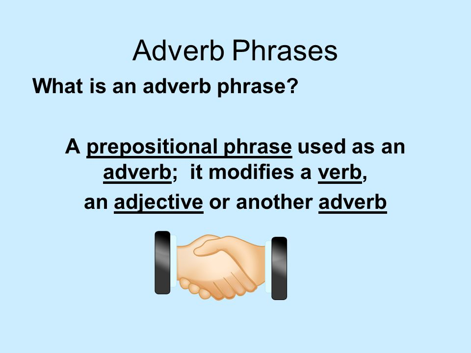 Adverb Phrases What is an adverb phrase