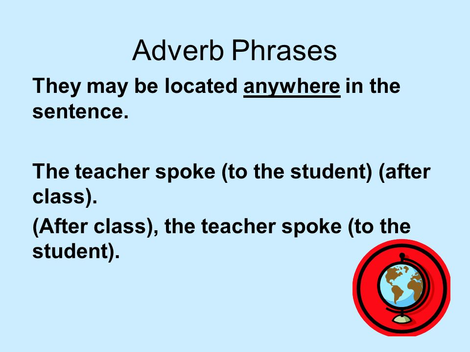Adverb Phrases They may be located anywhere in the sentence.