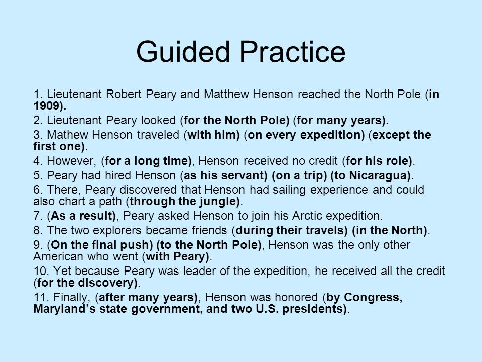 Guided Practice 1. Lieutenant Robert Peary and Matthew Henson reached the North Pole (in 1909).