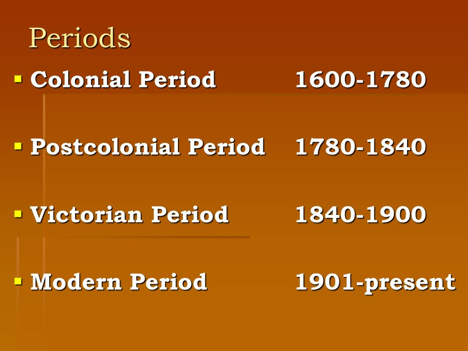 Periods Colonial Period 1600-1780 Postcolonial Period 1780-1840