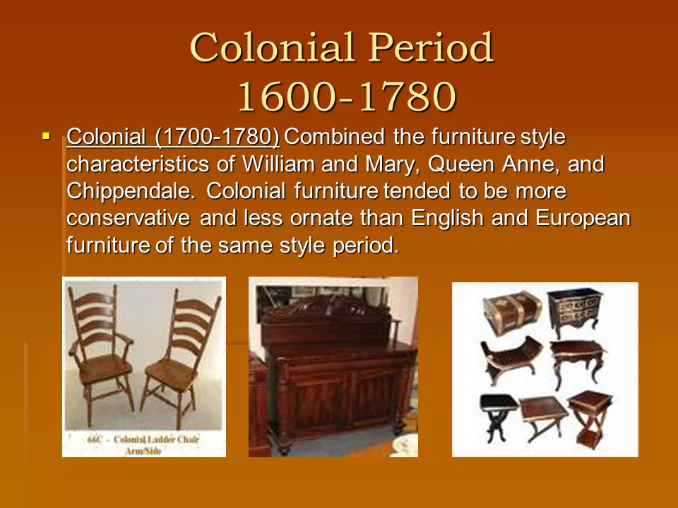 7 Colonial Period Combined The Furniture Style