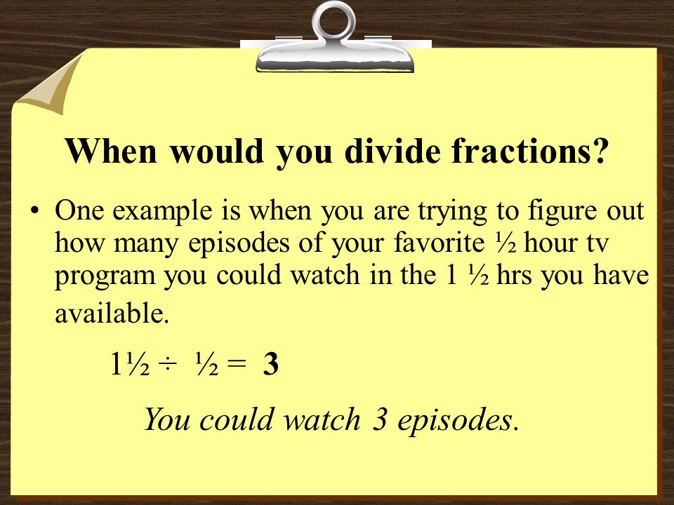 When would you divide fractions