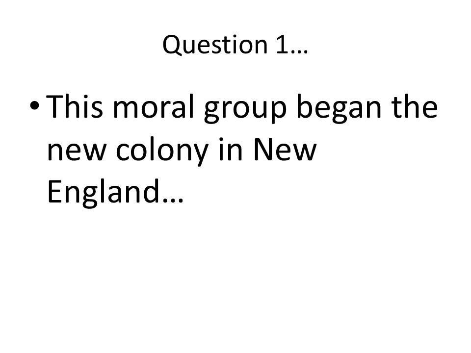 This moral group began the new colony in New England…