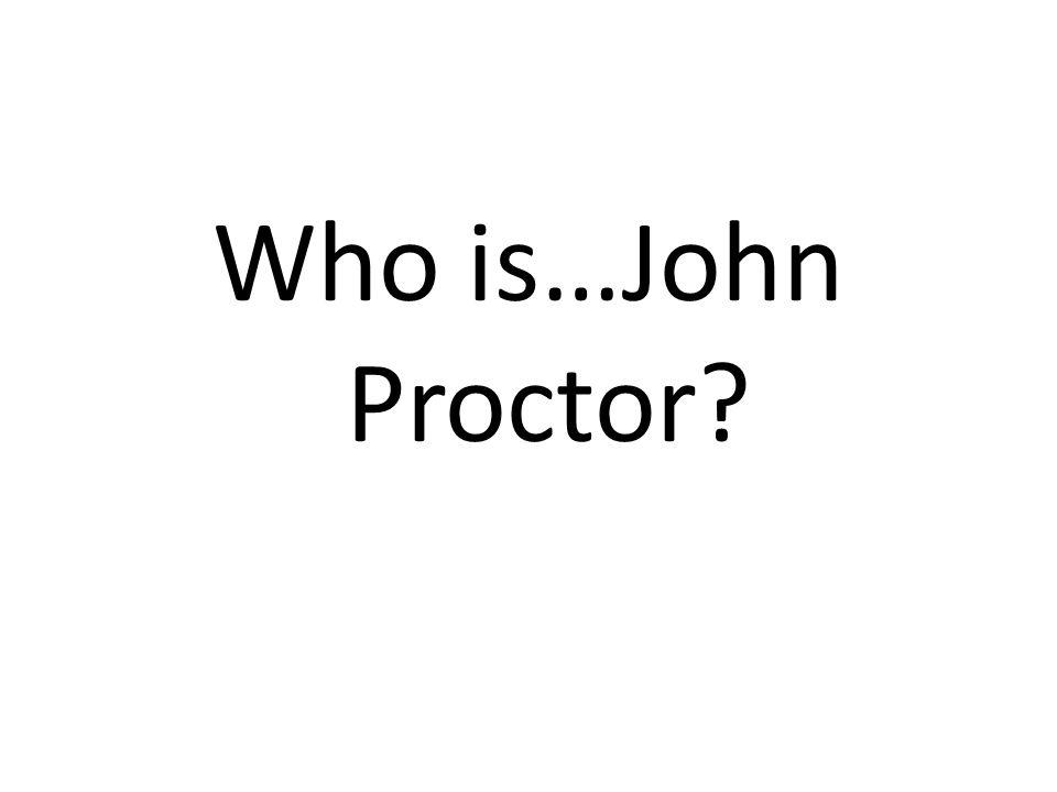 Who is…John Proctor