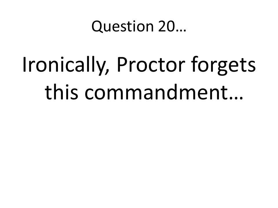 Ironically, Proctor forgets this commandment…