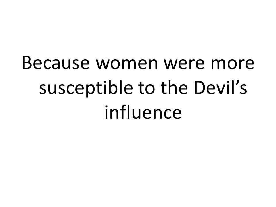 Because women were more susceptible to the Devil's influence