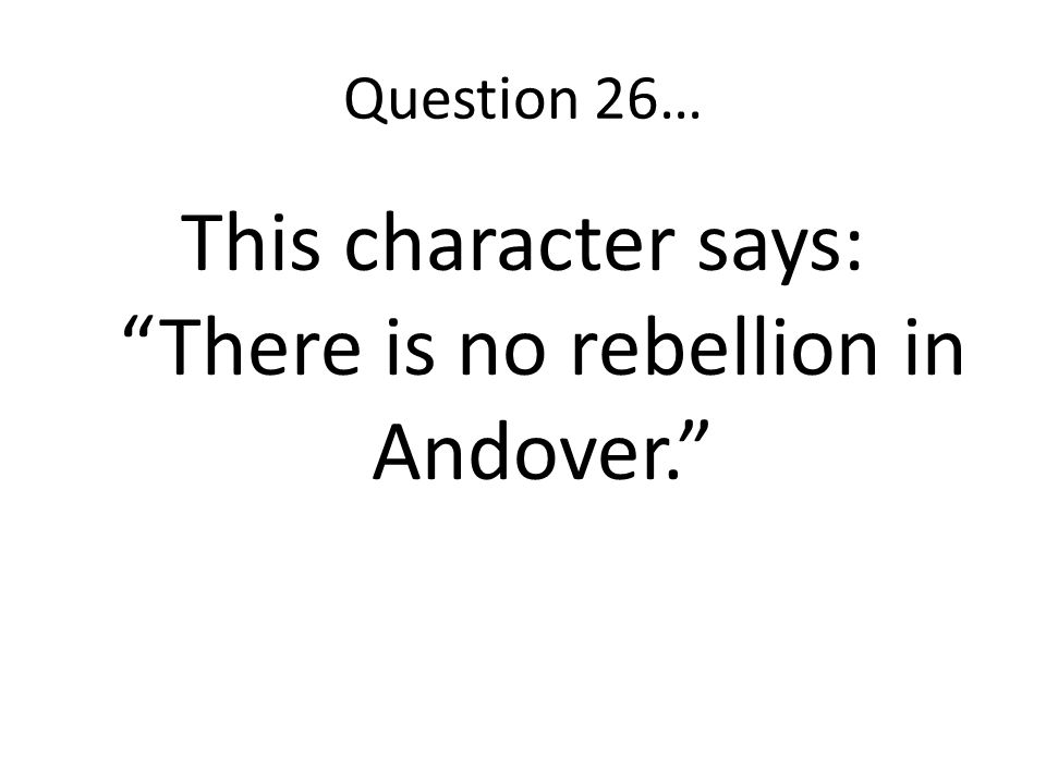 This character says: There is no rebellion in Andover.