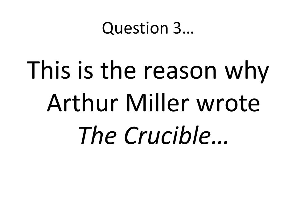 This is the reason why Arthur Miller wrote The Crucible…