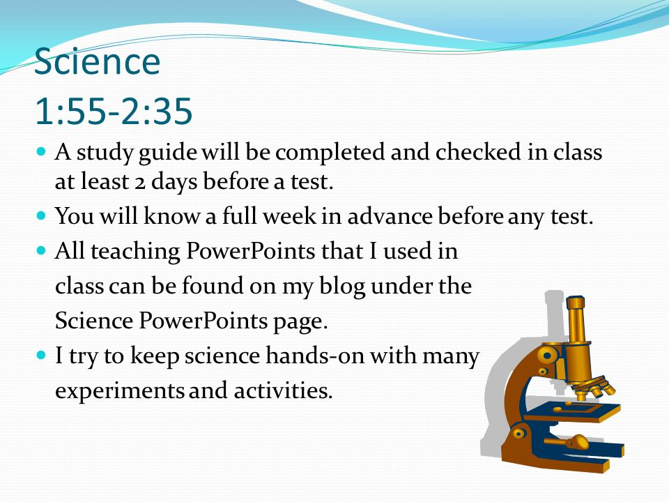 Science 1:55-2:35 A study guide will be completed and checked in class at least 2 days before a test.