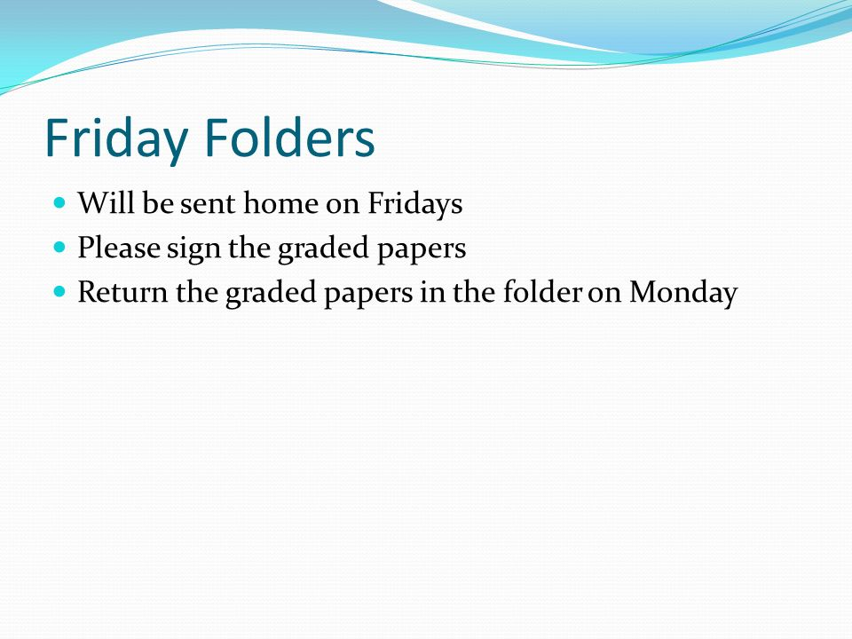 Friday Folders Will be sent home on Fridays
