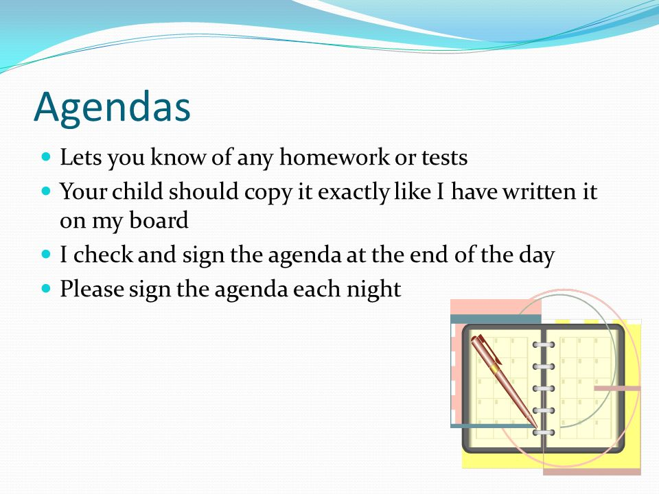 Agendas Lets you know of any homework or tests