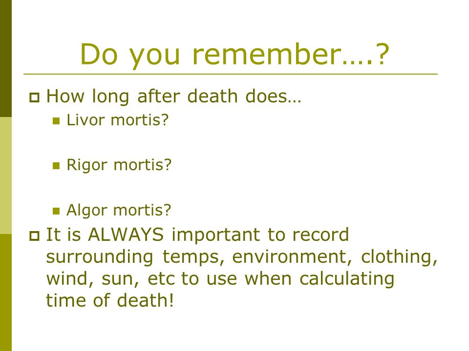 Do you remember…. How long after death does…