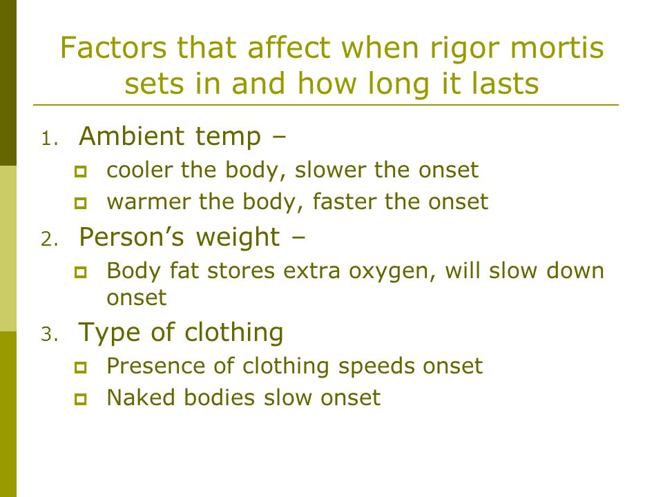 Factors that affect when rigor mortis sets in and how long it lasts