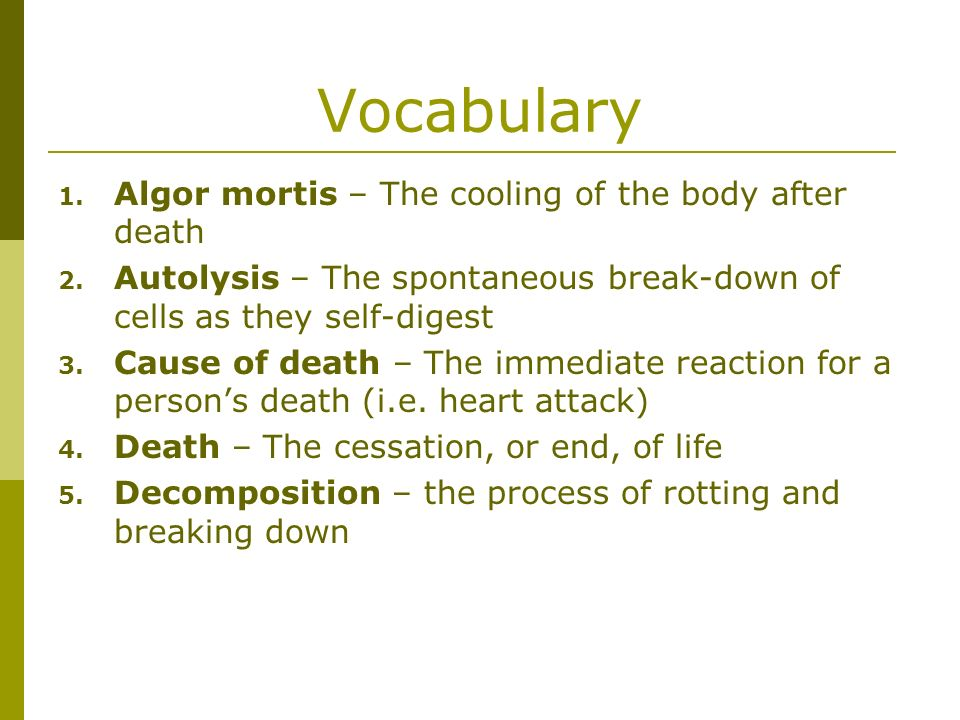 Vocabulary Algor mortis – The cooling of the body after death
