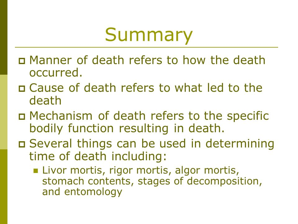 Summary Manner of death refers to how the death occurred.