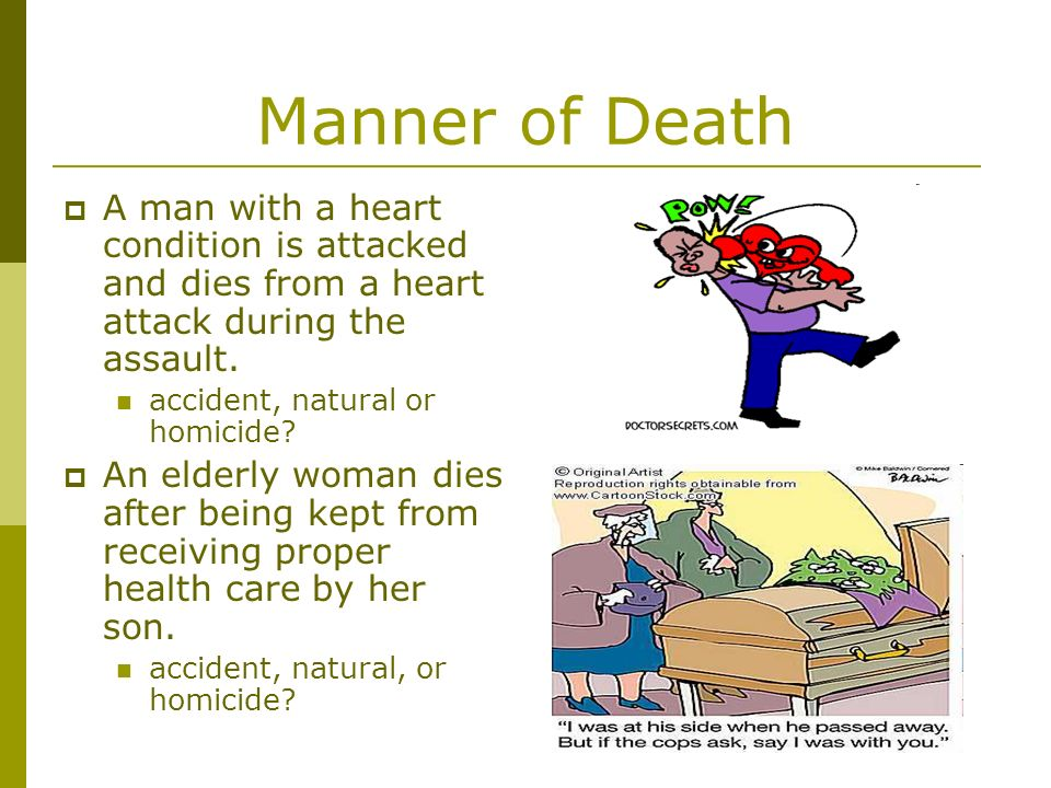 Manner of Death A man with a heart condition is attacked and dies from a heart attack during the assault.