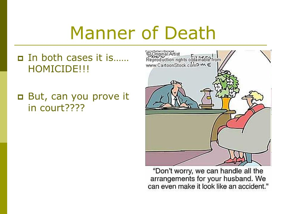 Manner of Death In both cases it is…… HOMICIDE!!!