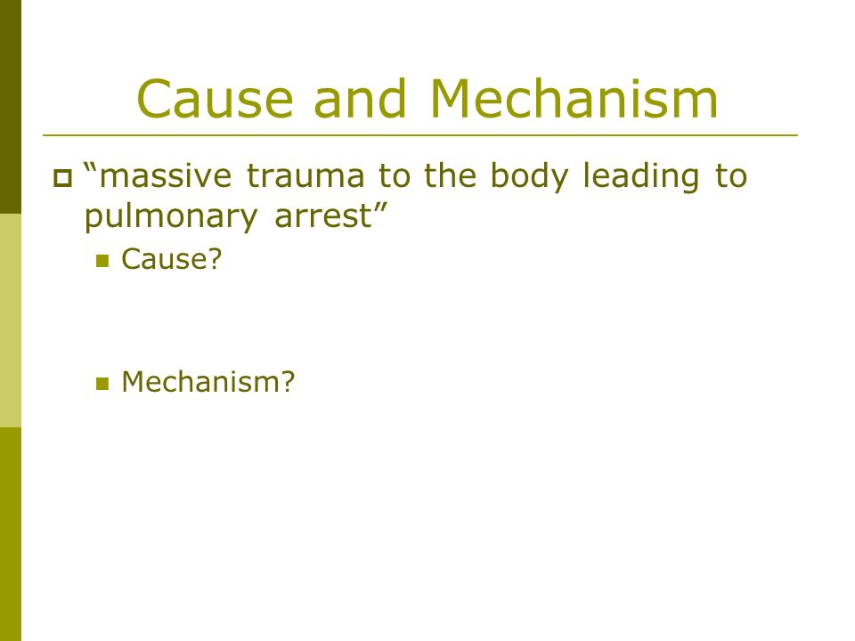 Cause and Mechanism massive trauma to the body leading to pulmonary arrest Cause Mechanism