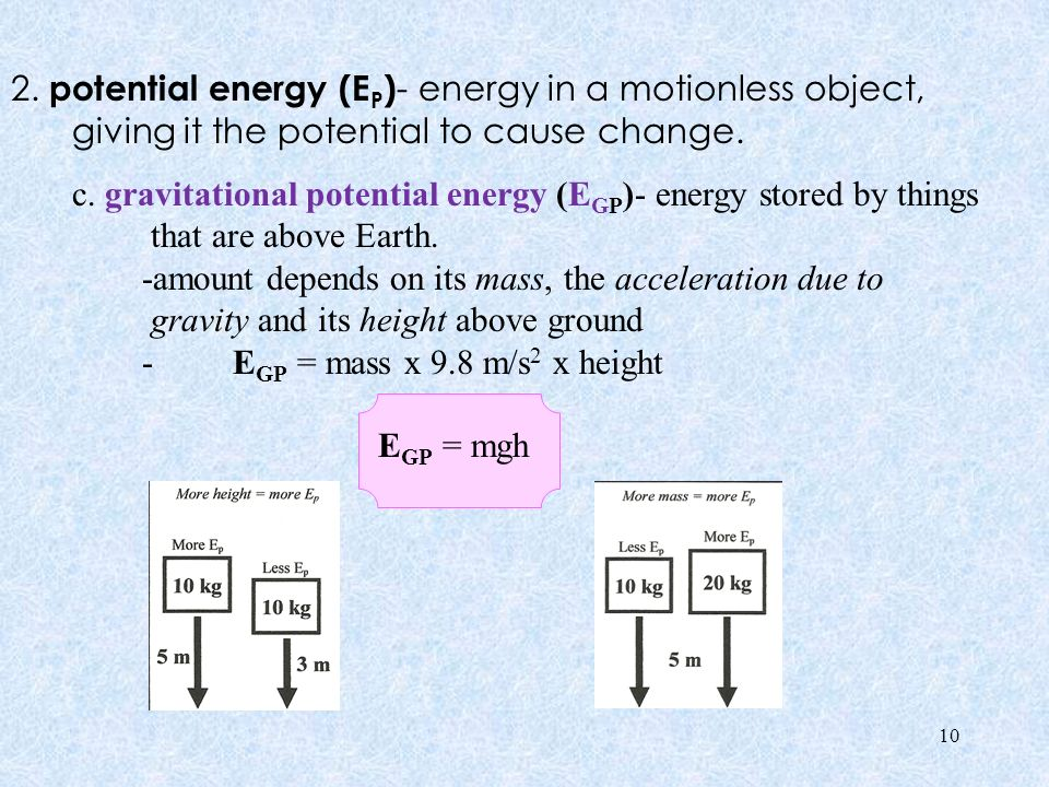 2. potential energy (EP)- energy in a motionless object, giving it the potential to cause change.