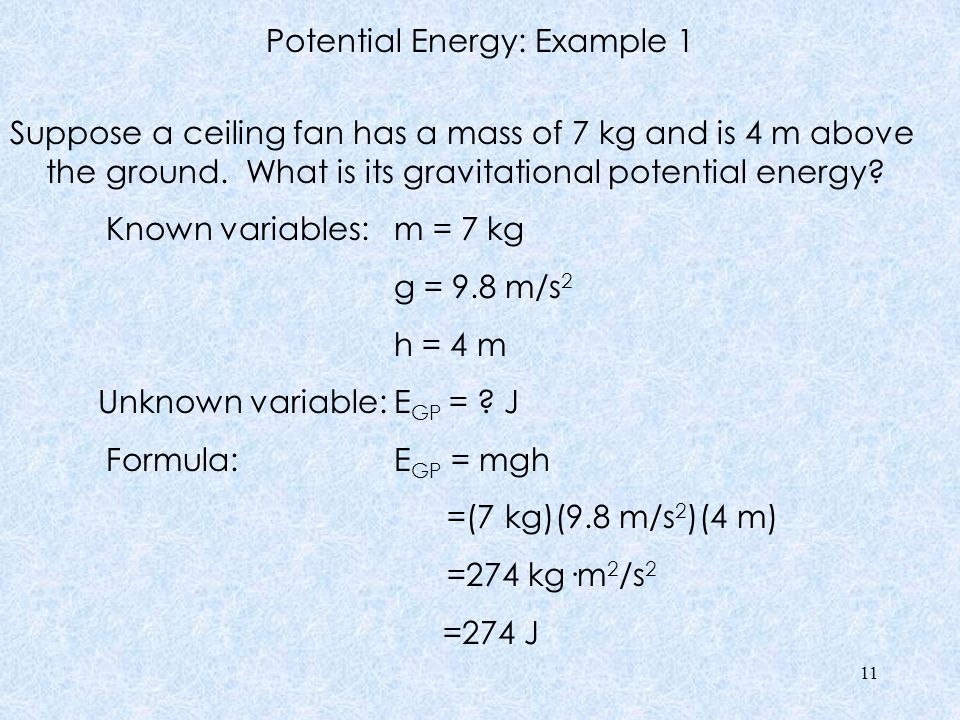 Potential Energy: Example 1 Suppose a ceiling fan has a mass of 7 kg and is 4 m above the ground.