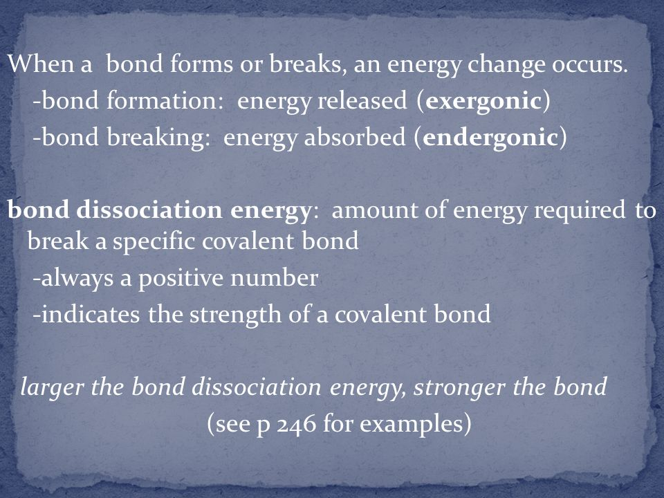 When a bond forms or breaks, an energy change occurs