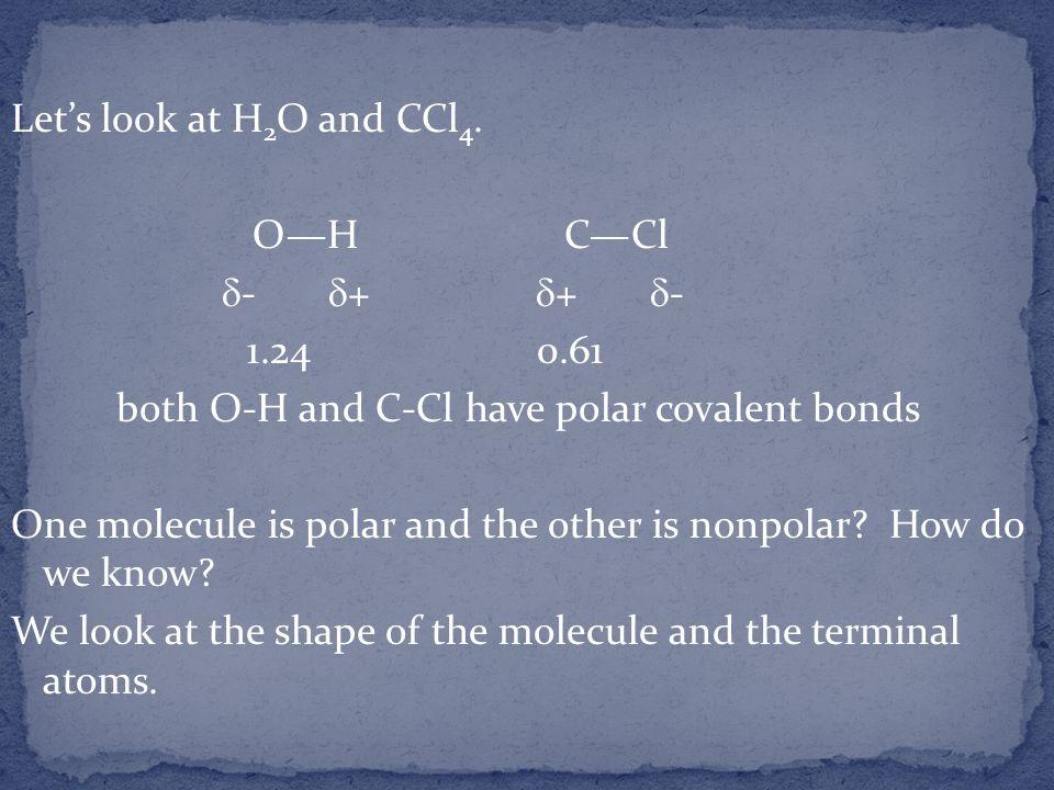 Let's look at H2O and CCl4. O—H C—Cl d- d+ d+ d- 1. 24 0