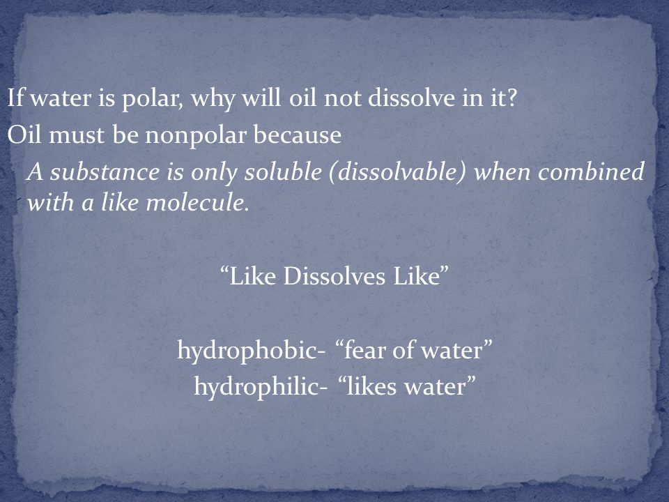 If water is polar, why will oil not dissolve in it