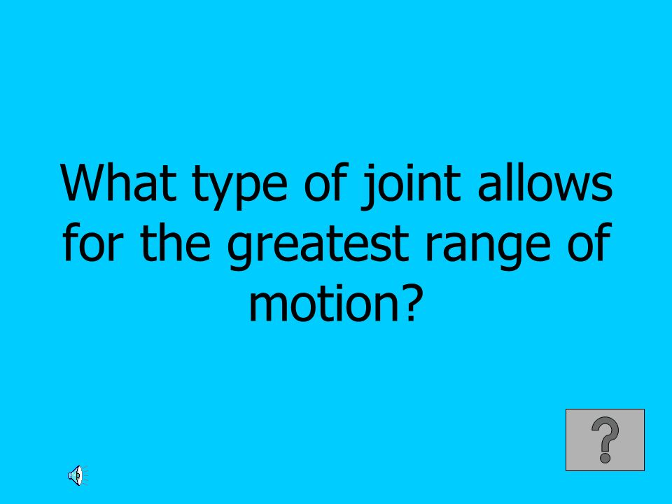 What type of joint allows for the greatest range of motion