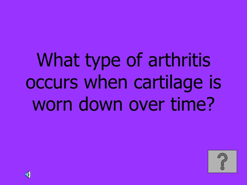 What type of arthritis occurs when cartilage is worn down over time