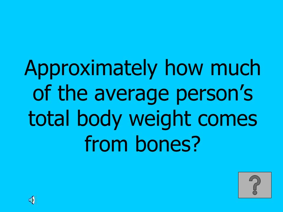 Approximately how much of the average person's total body weight comes from bones