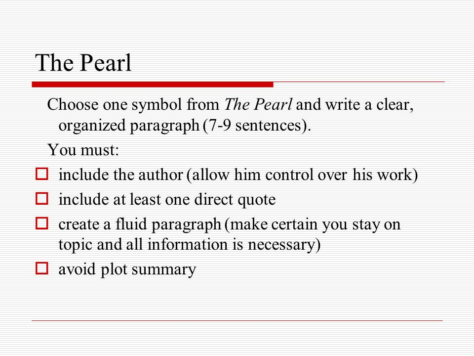 The Pearl Choose one symbol from The Pearl and write a clear, organized paragraph (7-9 sentences). You must: