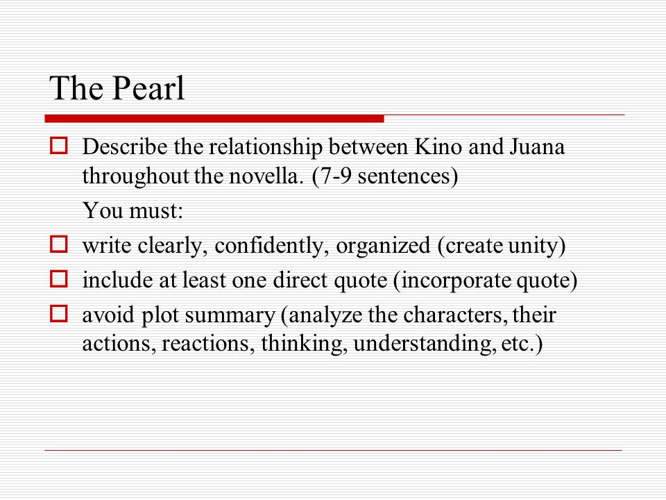 The Pearl Describe the relationship between Kino and Juana throughout the novella. (7-9 sentences) You must: