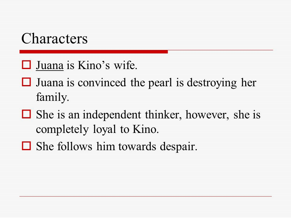 Characters Juana is Kino's wife.