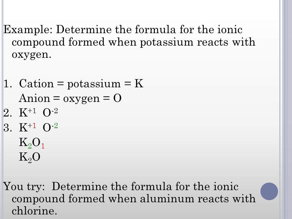 Example: Determine the formula for the ionic compound formed when potassium reacts with oxygen.