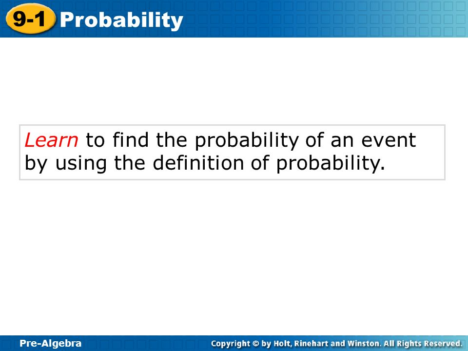 Learn to find the probability of an event by using the definition of probability.