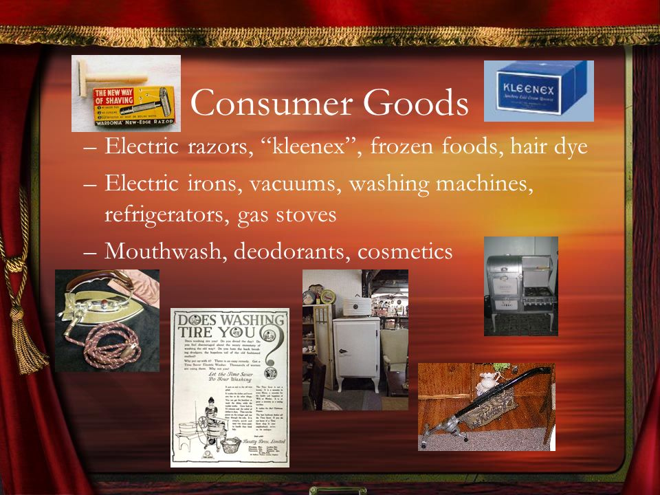 Consumer Goods Electric razors, kleenex , frozen foods, hair dye