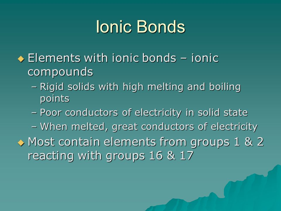 Ionic Bonds Elements with ionic bonds – ionic compounds