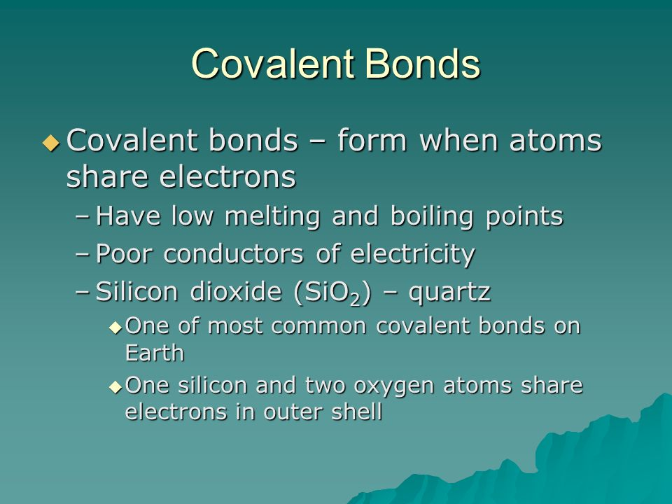 Covalent Bonds Covalent bonds – form when atoms share electrons