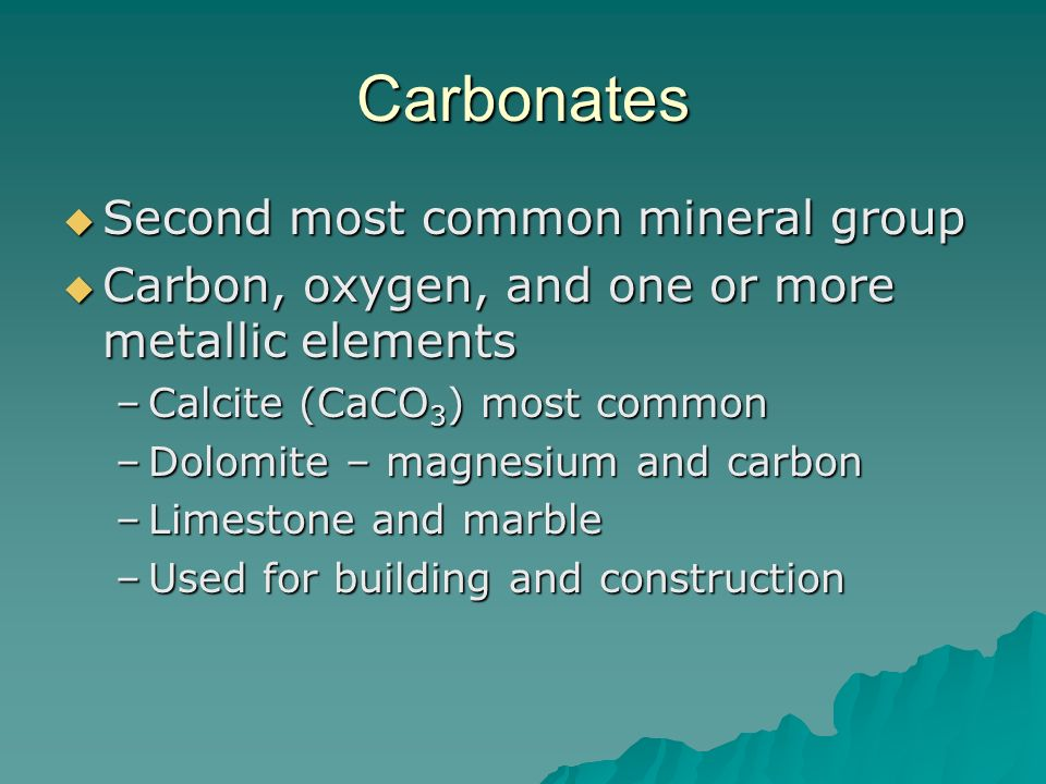 Carbonates Second most common mineral group