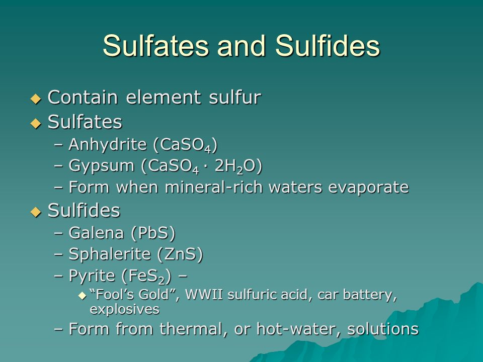 Sulfates and Sulfides Contain element sulfur Sulfates Sulfides